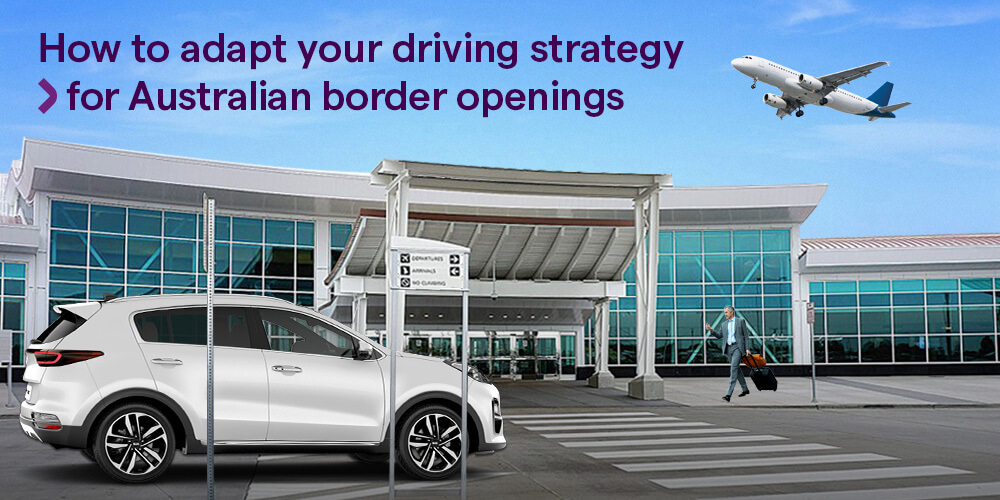 How to adapt your driving strategy for Australian border openings